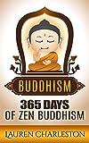 Buddhism: 365 Days Of Zen Buddhism! (Zen Buddhism, Mindfulness, Stress Free, Happiness)