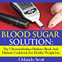 Blood Sugar Solution: The Ultra-metabolism Diabetes Book and Diabetic Cookbook for Healthy Weightloss (       UNABRIDGED) by Orlando Scott Narrated by Dave Wright