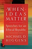 img - for When Ideas Matter: Speeches for an Ethical Republic book / textbook / text book
