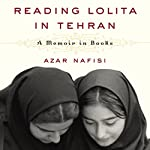 Reading Lolita in Tehran: A Memoir in Books | Azar Nafisi