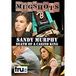 Mugshots: Sandy Murphy - Death of a Casino King (Amazon.com exclusive)