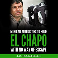 Mexican Authorities to Hold El Chapo with No Way of Escape: J.D. Rockefeller's Book Club Audiobook by J.D. Rockefeller Narrated by Millian Quinteros