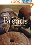 Whole Grain Breads by Machine or Hand...