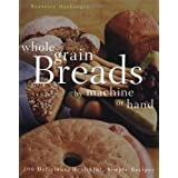 Whole Grain Breads by Machine or Hand: 200 Delicious, Healthful, Simple Recipes ~ Beatrice A. Ojakangas