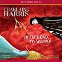 From Dead to Worse: Sookie Stackhouse Southern Vampire Mystery #8 Audiobook by Charlaine Harris Narrated by Johanna Parker