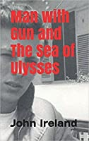 Man with Gun and The Sea of Ulysses