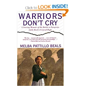 Warriors Don't Cry: A Searing Memoir of the Battle to Integrate Little Rock's Central High Melba Beals