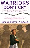 Warriors Don't Cry: A Searing Memoir of the Battle to Integrate Little Rock's Central High (0671866397) by Melba Pattillo Beals