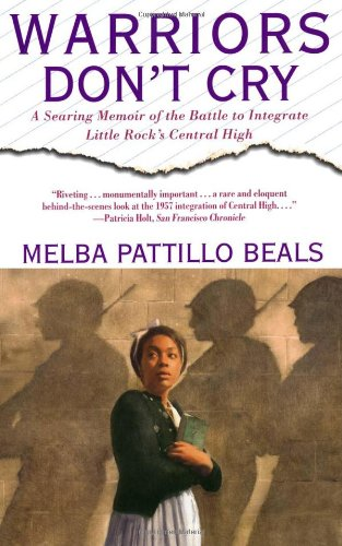 Warriors Don't Cry  A Searing Memoir of the Battle to Integrate Little Rock's Central High, Melba Pattillo Beals