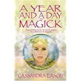 A Year and a Day in Magick: A Complete Week-by-week Course to a Lifetime in Magickby Cassandra Eason