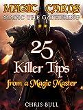 Magic Cards: Magic the Gathering - 25 Killer Tips from a Magic Master! (Magic Cards, Magic the Gathering, Magic Decks, Magic the Gathering Tips, Magic Card Tips, How to Play Magic, Magic)
