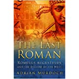 The Last Roman: Romulus Augustulus and the Decline of the Westby Adrian Murdoch