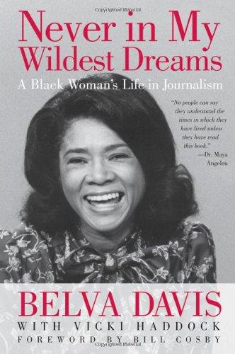 Never in My Wildest Dreams: A Black Woman's Life in Journalism, by Belva Davis
