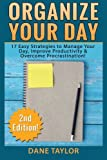 img - for Organize Your Day: 17 Easy Strategies to Manage Your Day, Improve Productivity & Overcome Procrastination (FREE Ebook Included) (Time Management, Procrastination, Stress Free Living, Organization) book / textbook / text book