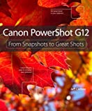 Jeff Carlson Canon PowerShot G12: From Snapshots to Great Shots