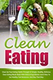 Clean Eating: Clean Up Your Eating Habits Through 44 Simple, Healthy, Delicious Clean Eating Meals Made With Natural Ingredients-Learn How To Eat Healthy, ... Eating Recipes, Clean Eating Made Simple)