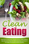 Clean Eating: Clean Up Your Eating Ha...