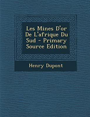 Les Mines D'Or de L'Afrique Du Sud - Primary Source Edition par Henry DuPont