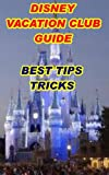 Disney Vacation Guide: Disney Vacation Guide Tips Tricks (Disney Vacation Club Guidance Book 1)