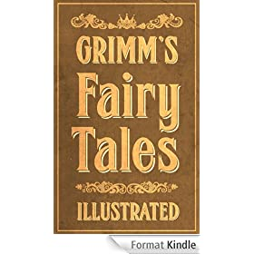 Grimm's Fairy Tales: Complete and Illustrated (Over 200 Fairy Tales, with Illustrations, and Bonus Features)