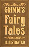 img - for Grimm's Fairy Tales: Complete and Illustrated (Over 200 Fairy Tales, with Illustrations, and Bonus Features) book / textbook / text book