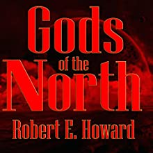 Gods of the North (       UNABRIDGED) by Robert E. Howard Narrated by Phil Chenevert