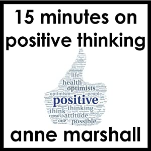 15 Minutes on Positive Thinking | [Anne Marshall]