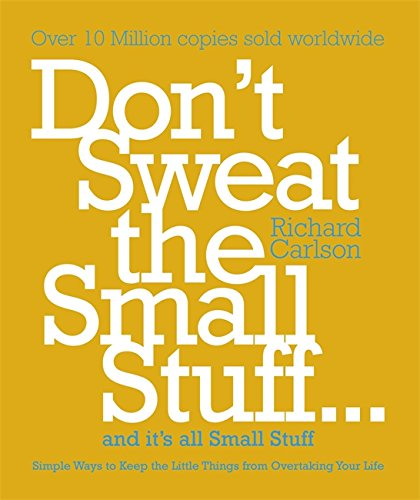 dont-sweat-the-small-stuff-simple-ways-to-keep-the-little-things-from-taking-over-your-life