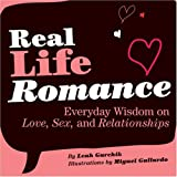 img - for Real Life Romance: Everyday Wisdom on Love, Sex, and Relationships book / textbook / text book