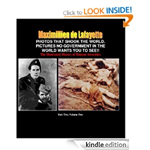 PHOTOS THAT SHOOK THE WORLD. Pictures no government in the world wants you to see: The Illustrated History of Human Atrocities. Part Two (Photos album ... the human race from1890 to the present day) Maximillien de Lafayette