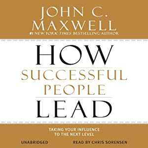 How Successful People Lead: Taking Your Influence to the Next Level | [John C. Maxwell]