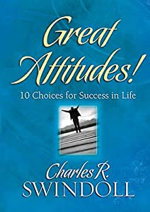 Great Attitudes!: 10 Choices for Success in Life [Hardcover] — by Charles R. Swindoll