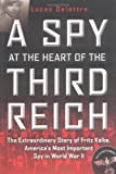 A Spy at the Heart of the Third Reich: The Extraordinary Story of Fritz Kolbe, America's Most Important Spy in World War II (0712668136) by Delattre, Lucas