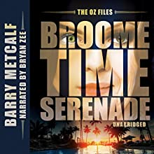 The Oz Files: Broometime Serenade: Australian Crime Thriller, Book 1 Audiobook by Barry Metcalf Narrated by Bryan Zee