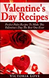 Valentine s Day Recipes: Perfect Paleo Recipes To Make This Valentine s Day The Best One Ever