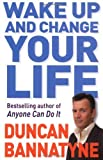 Wake Up and Change Your Life by Bannatyne. Duncan ( 2009 ) Paperback