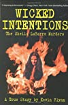 Wicked Intentions: A Beautiful Temptress, Her Remote Farmhouse, and Two Murdered Lovers