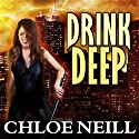 Drink Deep: Chicagoland Vampires, Book 5 Audiobook by Chloe Neill Narrated by Cynthia Holloway