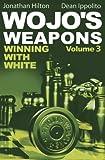 Wojo's Weapons: Winning With White (Volume 3)