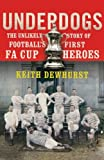 img - for Underdogs: The Unlikely Story of Football's First FA Cup Heroes by Keith Dewhurst (2013-02-07) book / textbook / text book