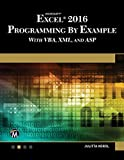 EXCEL 2016 Programming By Example: with VBA, XML, and ASP (English Edition)