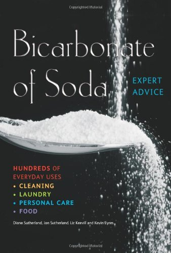 Bicarbonate of Soda: Hundred of Everyday Uses: Cleaning, Laundry, Personal Care, Food (Complete Practical Handbook)