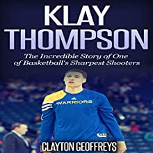 Klay Thompson: The Incredible Story of One of Basketball's Sharpest Shooters (       UNABRIDGED) by Clayton Geoffreys Narrated by John McBride