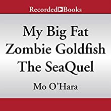 My Big Fat Zombie Goldfish: The SeaQuel (       UNABRIDGED) by Mo O'Hara Narrated by Chris Gebauer
