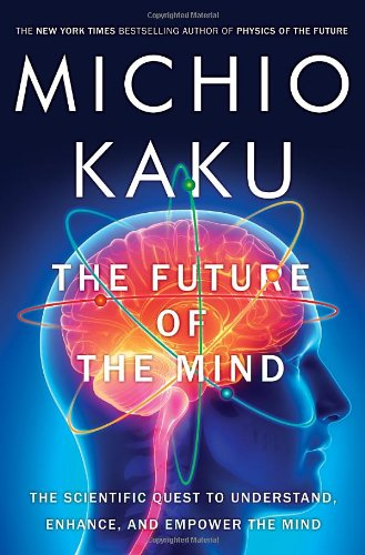 Amazon.com: The Future of the Mind: The Scientific Quest to Understand, Enhance, and Empower the Mind (9780385530828): Michio Kaku: Books