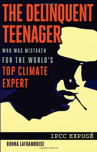 The Delinquent Teenager Who Was Mistaken for the World's Top Climate Expert: Donna Laframboise: 9781466453487: Amazon.com: Books