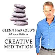 Glenn Harrold's Ultimate Guide to Creative Meditation  by Glenn Harrold Narrated by Glenn Harrold