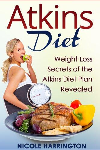 Atkins Diet: Weight Loss Secrets Of The Atkins Diet Plan Revealed (Atkins Diet, Weight Loss)