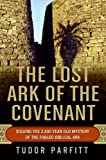 The Lost Ark of the Covenant: Solving the 2,500-Year-Old Mystery of the Fabled Biblical Ark