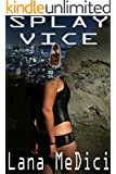 SPLAY VICE: HARDCORE, AGGRESSIVE COP-CRIMINAL LIASONS (CARNAL FUTURE Book 2)